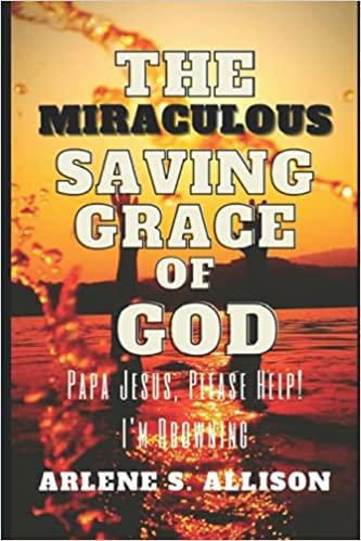 THE MIRACULOUS SAVING GRACE OF GOD: MY TESTIMONY